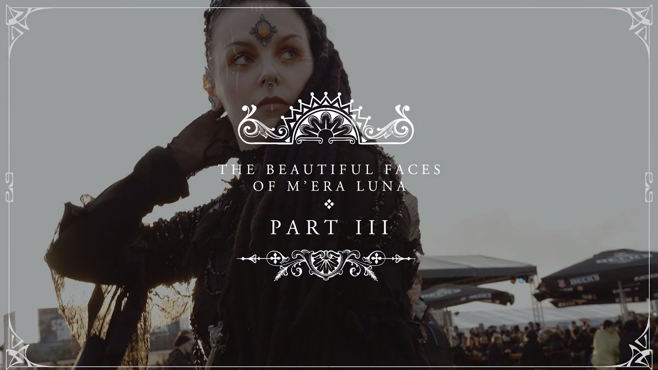 The Beautiful Faces of M'era Luna | Pt. 3 (OFFICIAL VIDEO)
