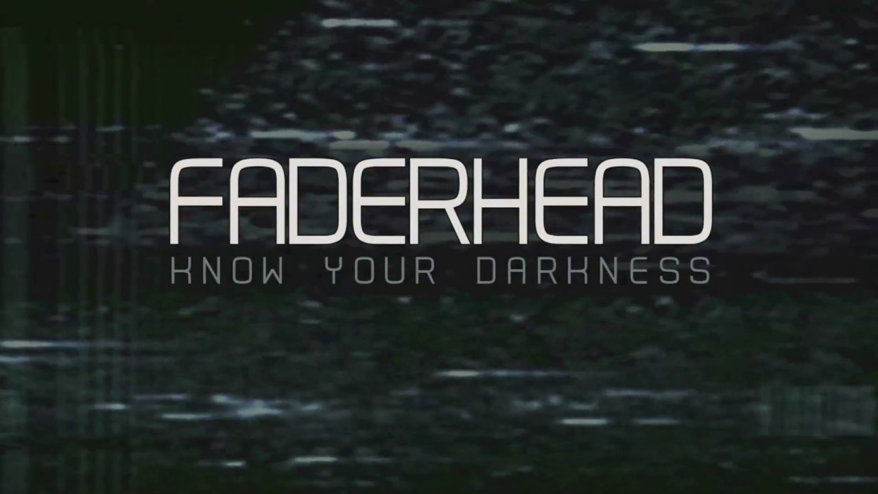 Faderhead - Know Your Darkness (New Single)